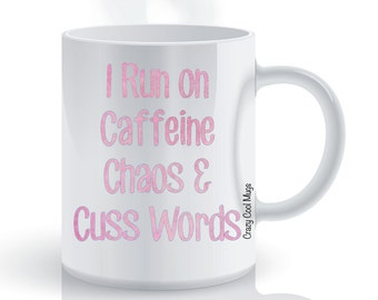 I Run On Caffeine Chaos & Cuss Words Sarcasm Coffee Mug
