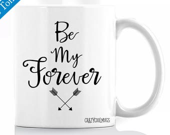 Be My Forever Love Coffee Mug, Valentines day, Anniversary