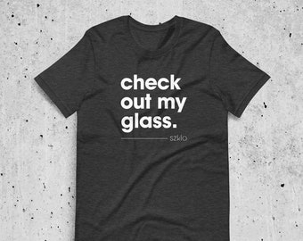 Check Out My Glass T-Shirt (Unisex)