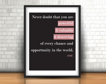Powerful, Valuable, Deserving - To all girls in the world - Hillary Clinton PRINTABLE Quote Wall Art