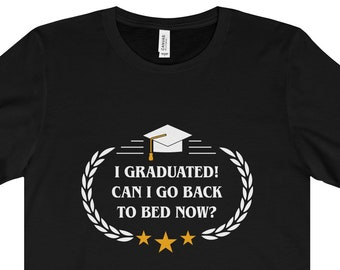 Funny Graduation Shirt, I Graduated Can I Go Back to Bed Now? Class of 2018 Shirt