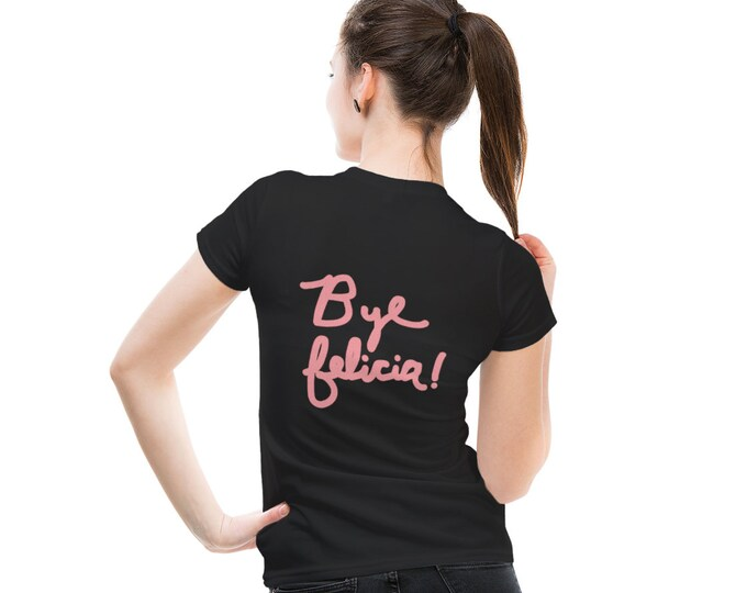 Bye Felicia! Women's T-shirt - Message on back