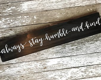 Always Stay Humble and Kind Custom Wood Sign