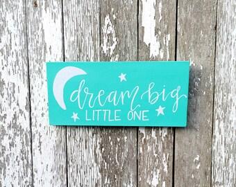 Dream Big Little One Custom Wood Sign