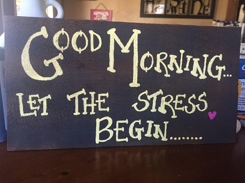 Guten Morgen... Lassen Sie den Stress beginnen...