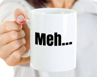 Meh Mug, Meh coffee Mug,  Funny coffee mug, Meh cup, Gift for coworker, Gift for him, Gift for her, Stocking Filler, Birthday Gift