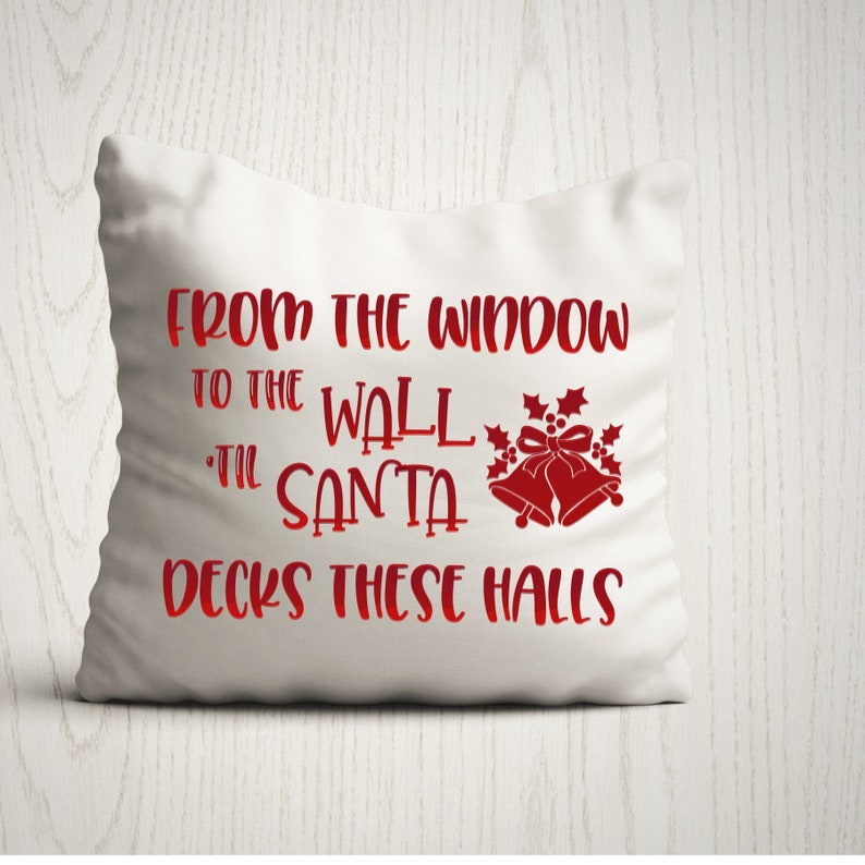 From the Window To The Wall Til Santa Decks These Halls Pillow image 0