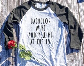 bachelor wine and yelling at the tv 3/4 Shirt. Bachelor. Bachelorette. Bachelor and Wine. Bachelor in Paradise. Bachelor show. The Bachelor
