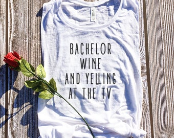 Bachelor Wine and Yelling at the TV Muscle Tank, Bachelor and Wine, The Bachelor Show, Bachelor Shirt, Bachelor and Chill Bachelor and Wine