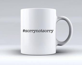 Sorrynotsorry mug   Sorry not sorry   Offensive Mugs   Funny Gifts
