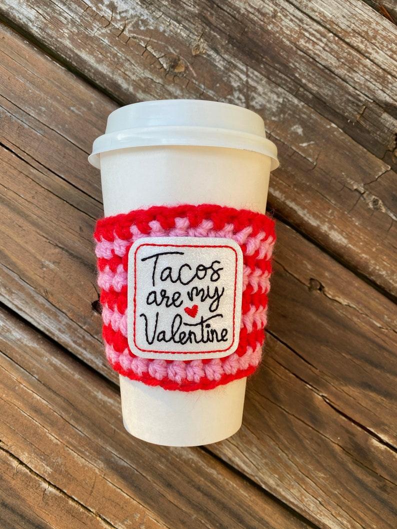 Tacos are my Valentine Coffee Cozy