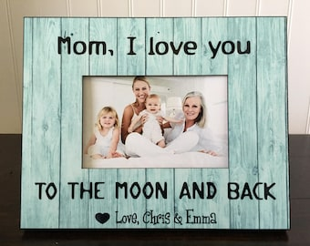 Personalized Mother's Day picture frame gift for mom // Gift for mom // mom , I love you to the moon and back  // holds 4x6 photo