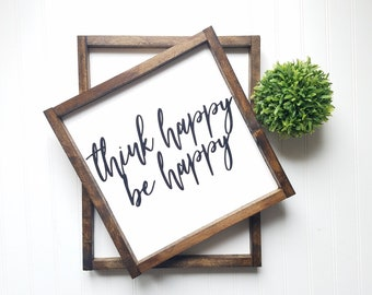 Think happy be happy sign, motivational sign, be happy, think happy, positive vibes only, inspirational sign, farmhouse style decor