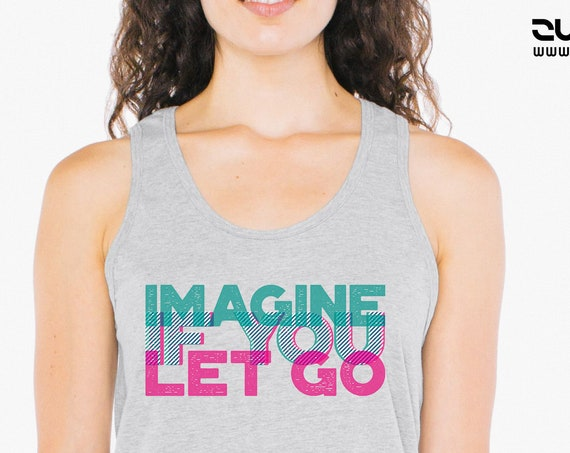 Imagine if you let go | Unisex American Apparel Tank Top | 3D Typo Graphic Design Quote | Motivational quote | Yoga Clothing | ZuskaArt
