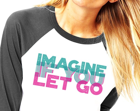 Imagine if you let go | Unisex Raglan T-Shirt | 3/4 sleeves | 3D Typo Graphic Design Quote | Motivational Quote | Yoga Clothing | ZuskaArt