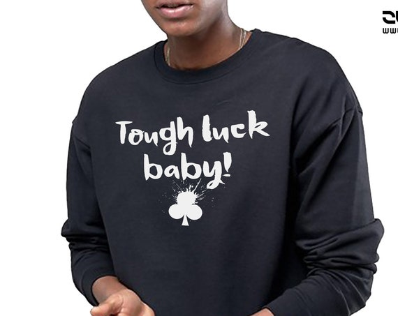 Tough luck baby! | Unisex Heavy Blend Crewneck Sweatshirt | Clubs playing cards | Poker Sweatshirt | Graphic Apparel | ZuskaArt
