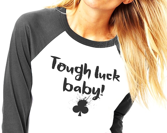 Tough luck, baby! | Unisex Raglan T-Shirt | 3/4 sleeves | Playing cards tee | Clubs | Poker Shirt | Graphic Apparel | ZuskaArt