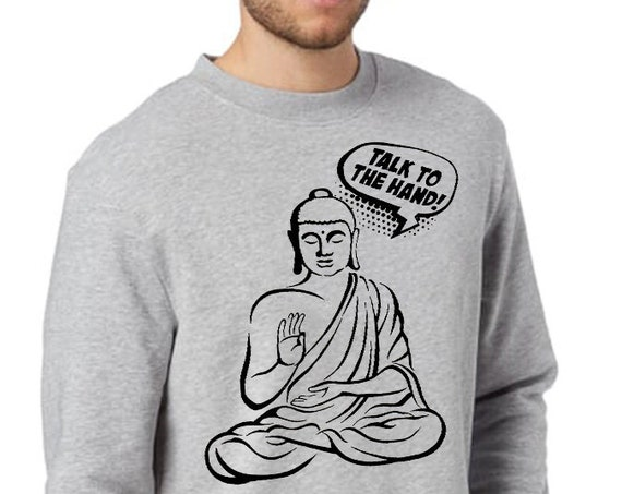 Talk to the hand! | Unisex Crewneck Sweatshirt  | Buddha Comics | Funny Quote | Zen master | Pun design | Graphic art | ZuskaArt