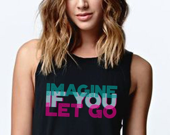 Imagine if you let go | Women Sexy and Flowy Muscle Tank Top | 3D Typo Graphic Design Quote | Motivational Quote | Yoga Clothing | ZuskaArt