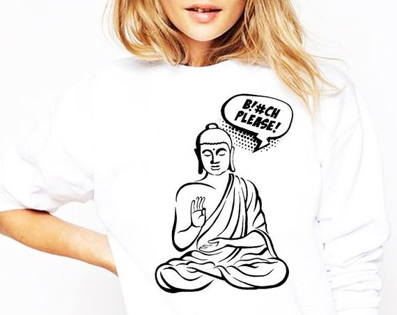 Bitch please! | Unisex Crewneck Sweatshirt  | Buddha Comics | Funny Quote | Zen master | Pun design | Graphic art | ZuskaArt