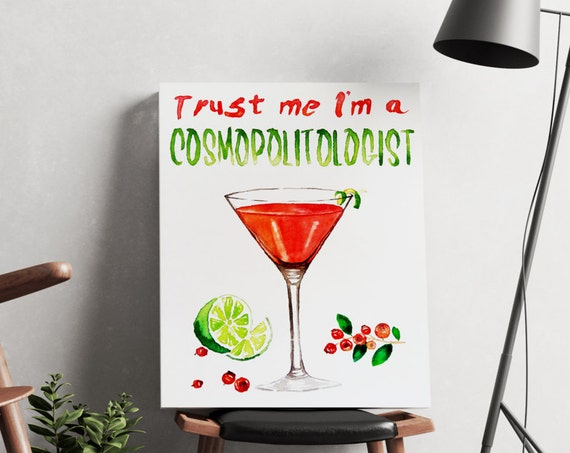 Trust me I'm a COSMOPOLITOLOGIST | artwork | art prints | canvas art | framed art | art posters | watercolor art | giclee prints  | wall art