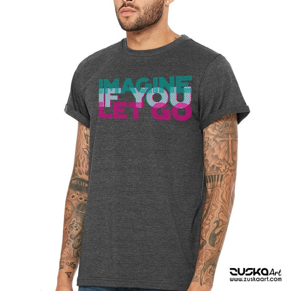 Imagine if you let go!   Unisex T-shirt   3D Typo Graphic Design Quote   Motivational Quote   Yoga Clothing   ZuskaArt