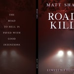 "LIMITED EDITION of Matt Shaw's ""Road Kill"" novella"