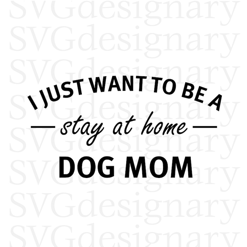 0993ae5e I Just Want To Be A Stay At Home Dog Mom SVG PNG Download | Etsy
