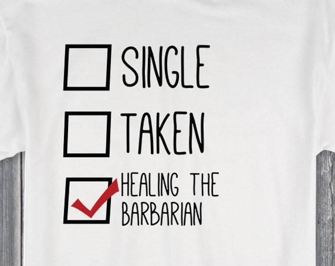 Single Taken Healing the Barbarian 100% Soft Cotton Relationship Shirt