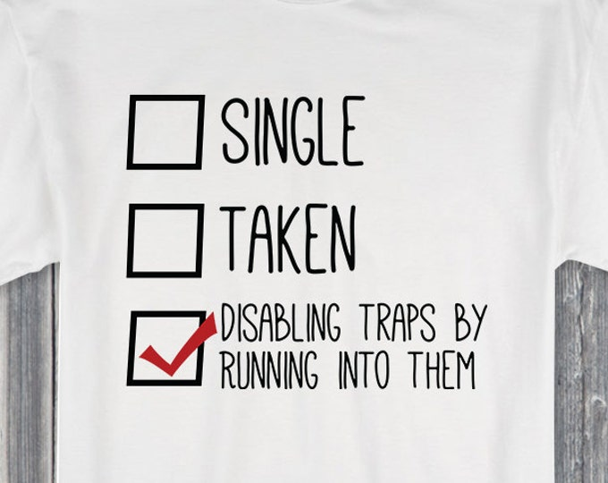 Single Taken Disabling Traps by Running Into Them 100% Soft Cotton Relationship Shirt