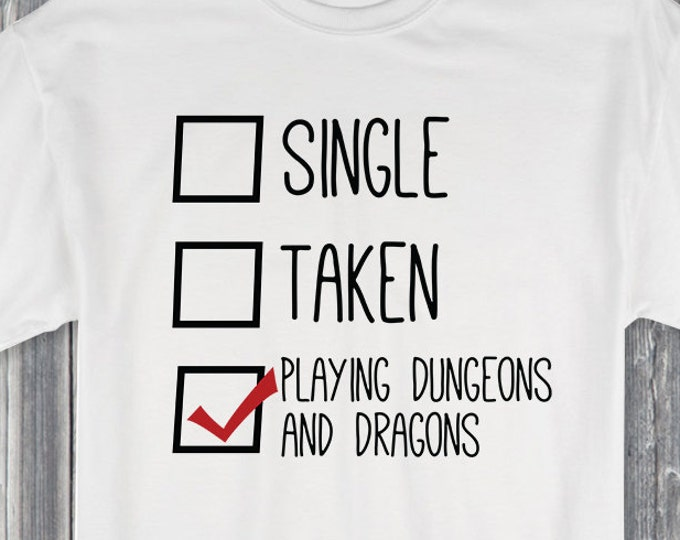 Single Taken Playing Dungeons and Dragons 100% Soft Cotton Relationship Shirt