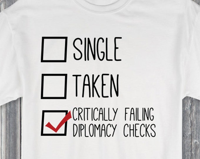 Single Taken Critically Failing Diplomacy Checks 100% Soft Cotton Relationship Shirt