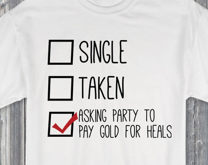 Single Taken Asking Party to Pay Gold for Heals 100% Soft Cotton Relationship Shirt