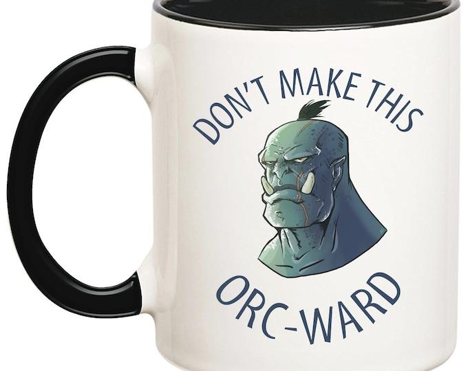 Don't Make This Orc-Ward Mug