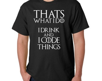 I Drink and I Code Things - GOT Inspired T-Shirt