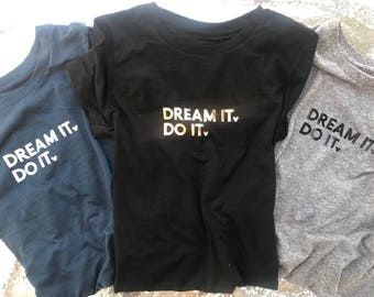 Dream it. Do it. Shirts