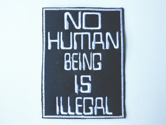 Choose thread color. Patch Embroidery Not human being is illegal, no human being is illegal