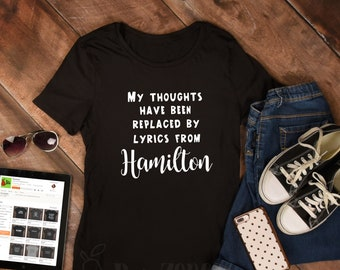 My thoughts have been replaced by lyrics from Hamilton / Hamilton shirt women, Alexander Hamilton, A Ham, Broadway,