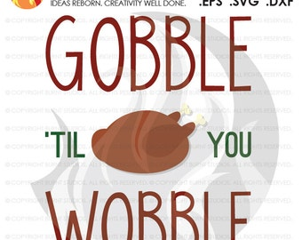Digital File, Gobble Til You Wobble, Thanksgiving, Turkey, Blessing, Blessed, Thankful, Shirt Design, Decal Design, Svg, Png, Dxf, Eps file