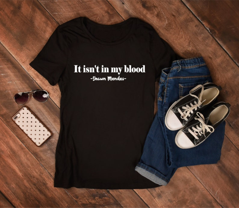 cfd1776d0 It isn't in my blood Shawn Mendes Tshirt | Etsy