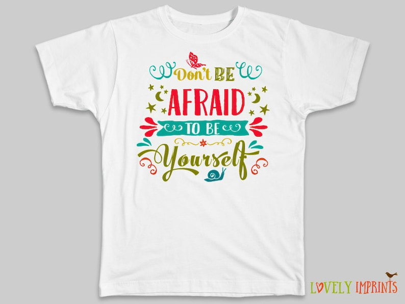 Dont Be Afraid To Yourself Shirt Birthday Gift Unique