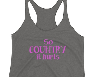 Country Shirt for Girls So Country it Hurts Racerback Country Tank Top