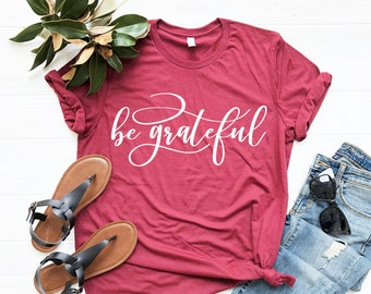964f9c58 Be Grateful Graphic Tee for Her, Thanksgiving T-Shirt, Inspirational Quote  Shirt, Fall Shirt, Gift for Her