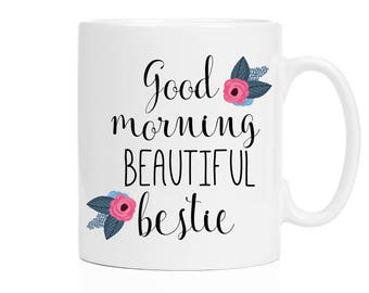 Best Friend Gift | Good Morning Beautiful Bestie | Personalized Gift for Her | Floral Coffee Mug | Birthday Gift | 11 oz and 15 oz Available
