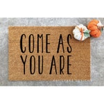 Come as you are/welcome mat/funny doormat,/doormat/custom doormat/funny housewarming/housewarming gift/door mat/welcome