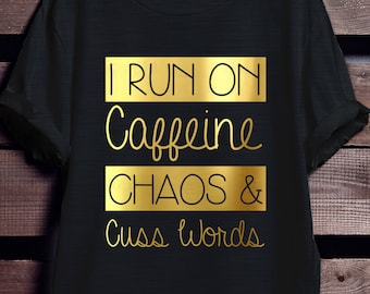 I Run On Caffeine Chaos and Cuss Words, Women's Shirts, Women's Apparel, Women's T-Shirts, Gold Foil, Silver Foil