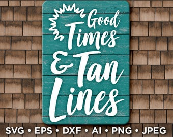 Good Times and Tan Lines Svg - Beach Decor - Beach Sign Svg - Beach Svg - Beach Welcome Sign - Camping Svg - Lake Sign Beach House Decor 684