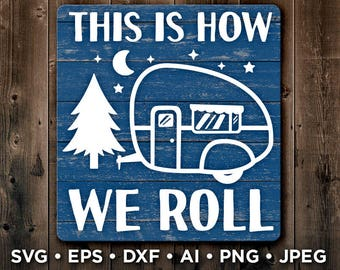 This is How We Roll Svg - Camper Decor - Camper Svg - RV Svg - Campers SVG - Camper Sign - Camp Site Svg - Camper Welcome Sign - 671