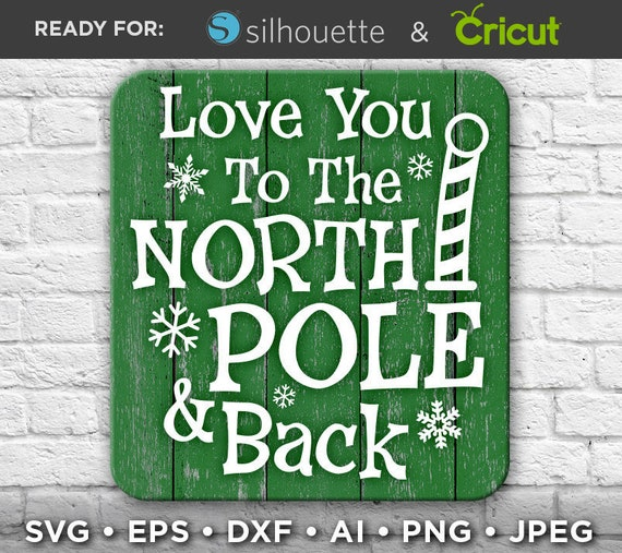 Love You To The North Pole And Back Svg File Christmas Sign Etsy