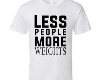 Less People More Weights T Shirt